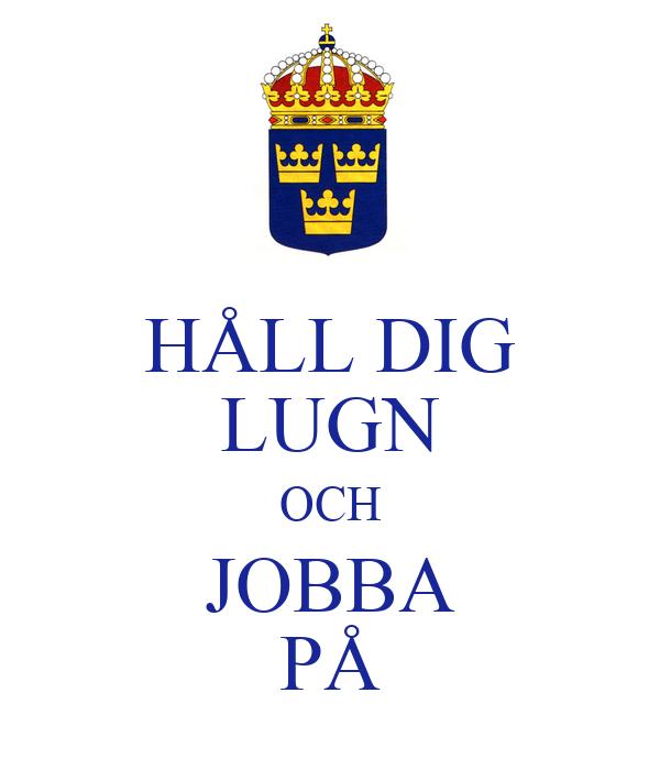 HÅLL DIG LUGN OCH JOBBA PÅ