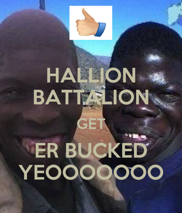 HALLION BATTALION GET ER BUCKED YEOOOOOOO