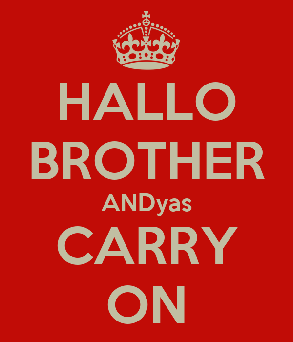 HALLO BROTHER ANDyas CARRY ON