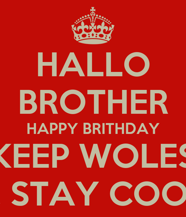 HALLO BROTHER HAPPY BRITHDAY KEEP WOLES & STAY COOL