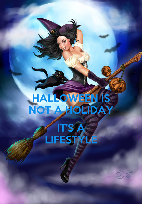 HALLOWEEN IS NOT A HOLIDAY  IT'S A LIFESTYLE