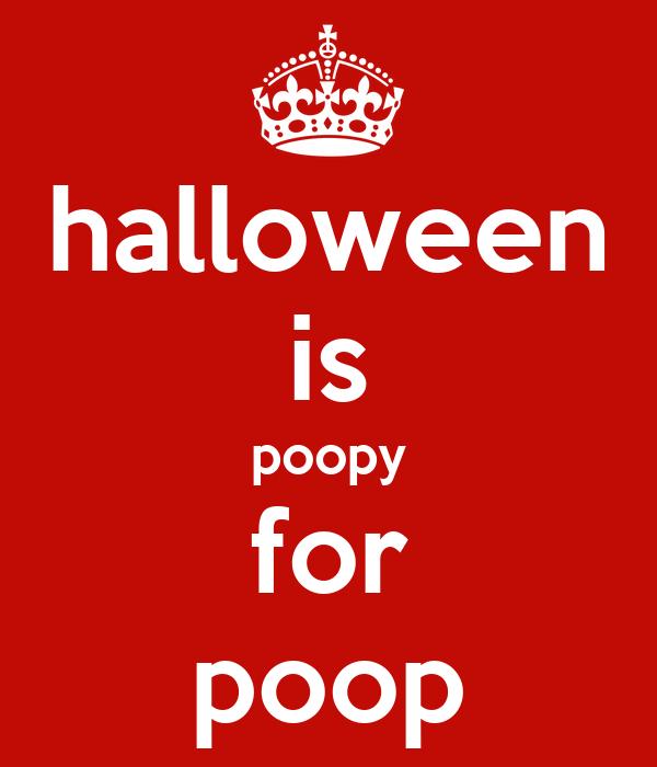 halloween is poopy for poop