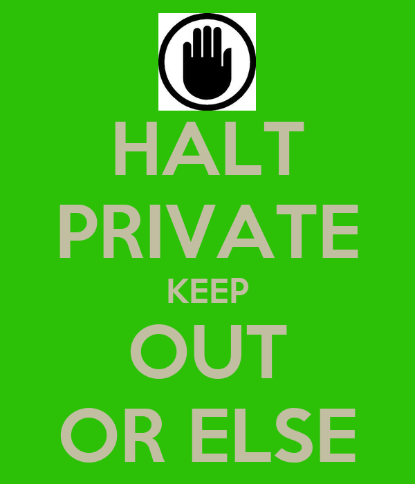 HALT PRIVATE KEEP OUT OR ELSE