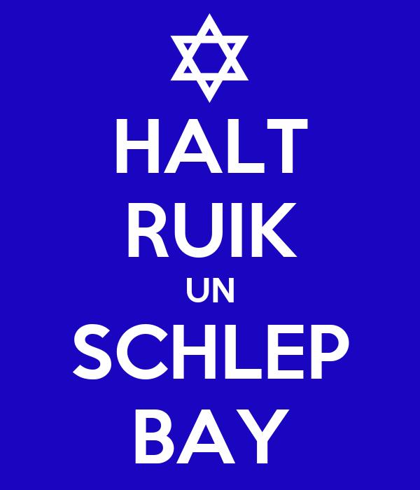 HALT RUIK UN SCHLEP BAY