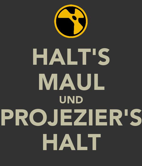 HALT'S MAUL UND PROJEZIER'S HALT