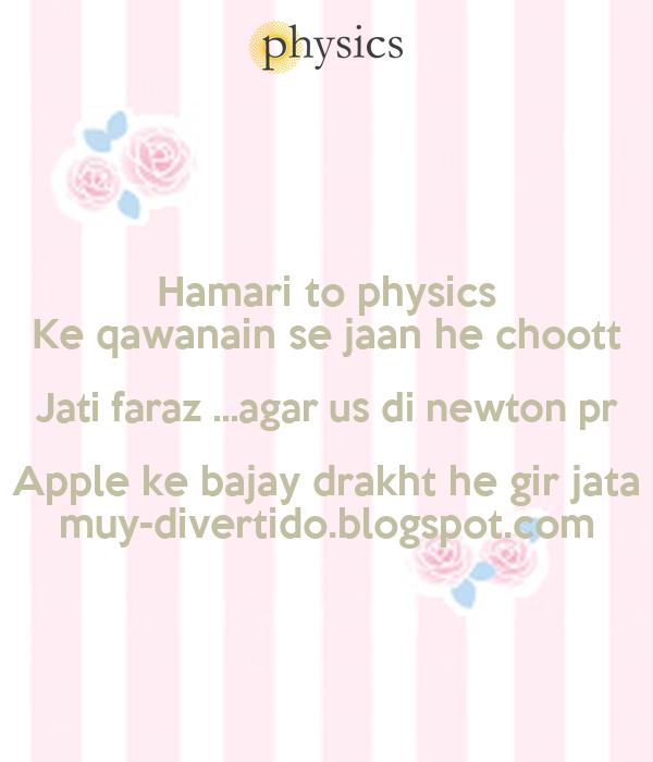 Hamari to physics Ke qawanain se jaan he choott Jati faraz ...agar us di newton pr Apple ke bajay drakht he gir jata muy-divertido.blogspot.com