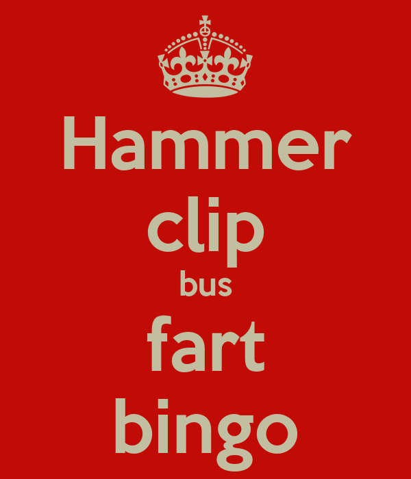 Hammer clip bus fart bingo