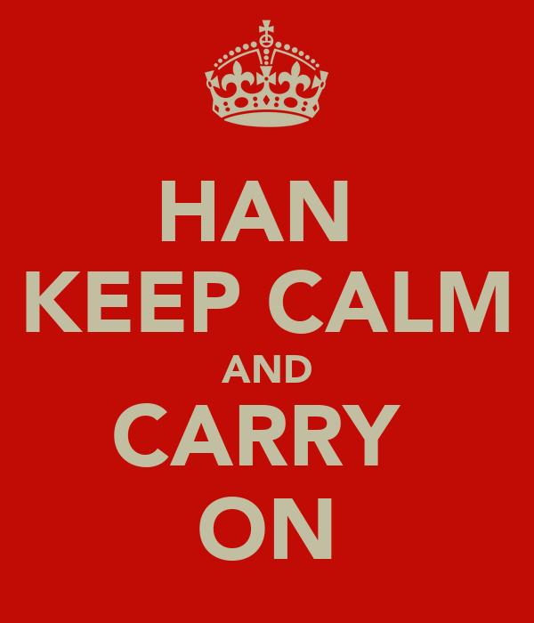 HAN  KEEP CALM AND CARRY  ON