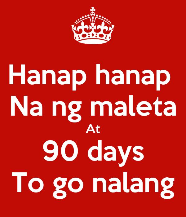 Hanap hanap  Na ng maleta At 90 days To go nalang