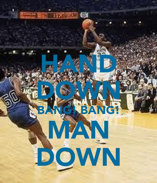 HAND DOWN BANG! BANG! MAN DOWN