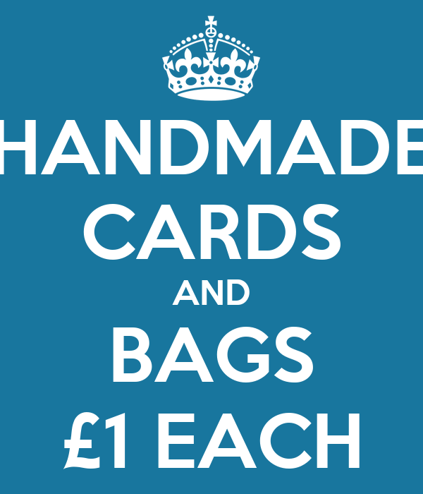 HANDMADE CARDS AND BAGS £1 EACH