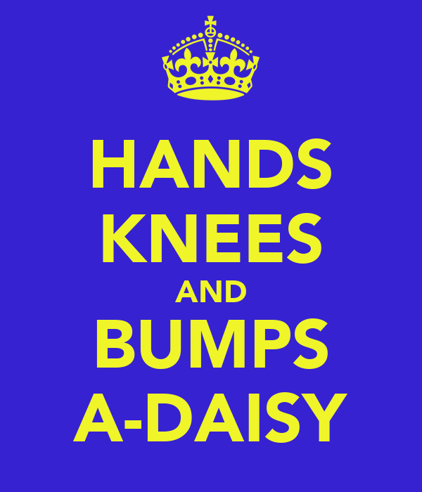 HANDS KNEES AND BUMPS A-DAISY