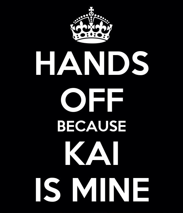 HANDS OFF BECAUSE KAI IS MINE
