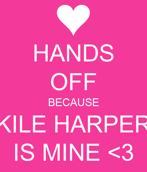 HANDS OFF BECAUSE KILE HARPER IS MINE <3
