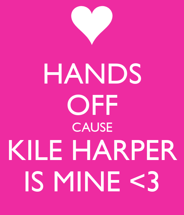 HANDS OFF CAUSE KILE HARPER IS MINE <3