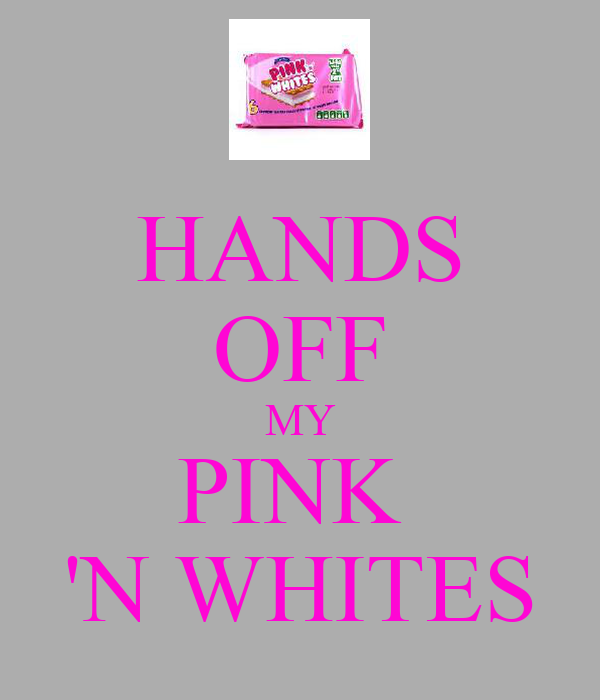 HANDS OFF MY PINK  'N WHITES