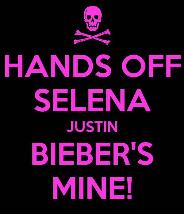 HANDS OFF SELENA JUSTIN BIEBER'S MINE!