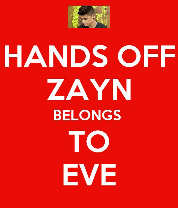 HANDS OFF ZAYN BELONGS  TO EVE