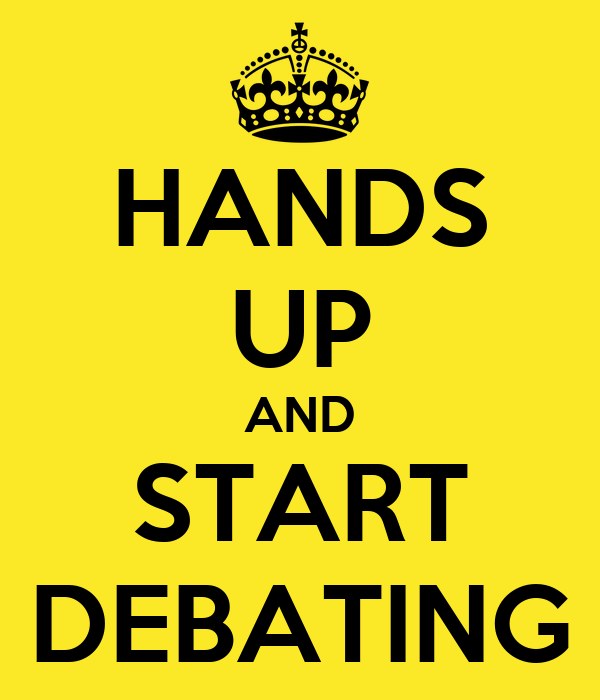 HANDS UP AND START DEBATING