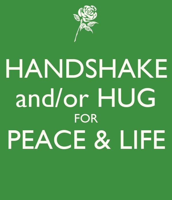 HANDSHAKE and/or HUG FOR PEACE & LIFE