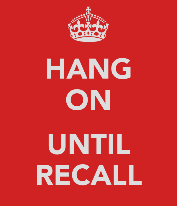 HANG ON  UNTIL RECALL