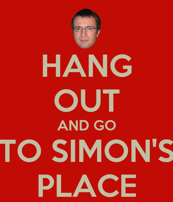HANG OUT AND GO TO SIMON'S PLACE