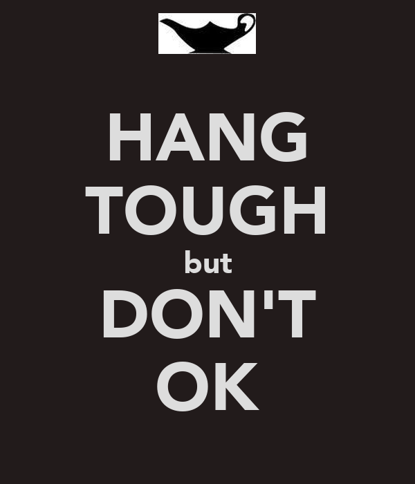 HANG TOUGH but DON'T OK