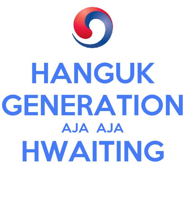 HANGUK GENERATION AJA  AJA HWAITING