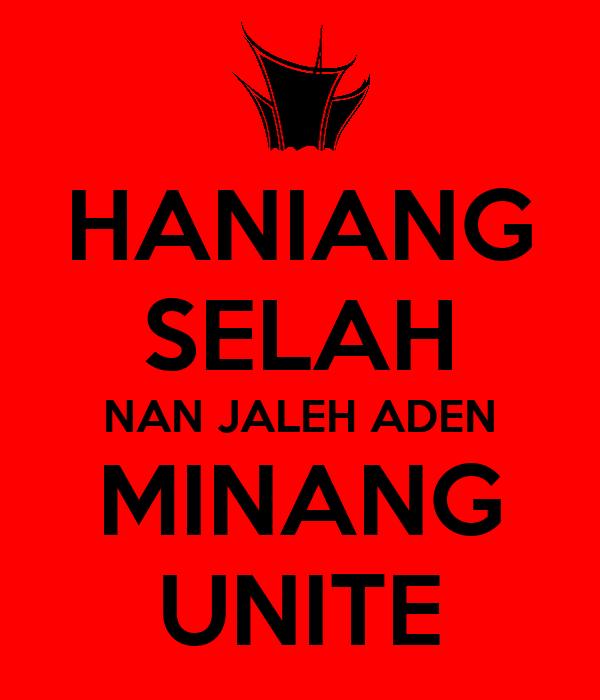 HANIANG SELAH NAN JALEH ADEN MINANG UNITE