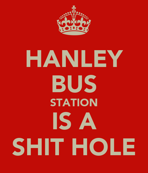 HANLEY BUS STATION IS A SHIT HOLE