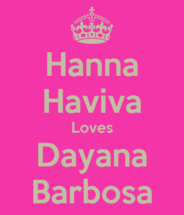Hanna Haviva Loves Dayana Barbosa