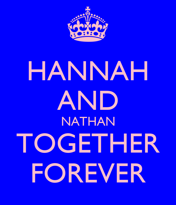 HANNAH AND NATHAN TOGETHER FOREVER
