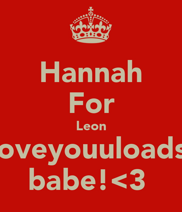 Hannah For Leon Iloveyouuloadss babe!<3