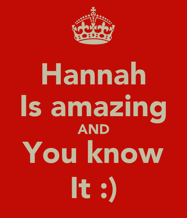Hannah Is amazing AND You know It :)