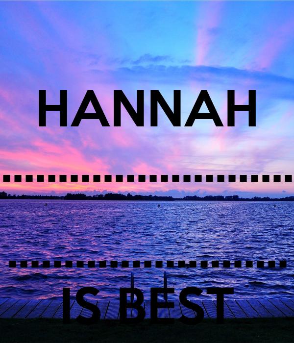 HANNAH ..........................  ......................... IS BEST