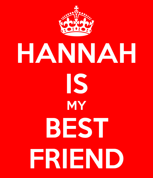HANNAH IS MY BEST FRIEND