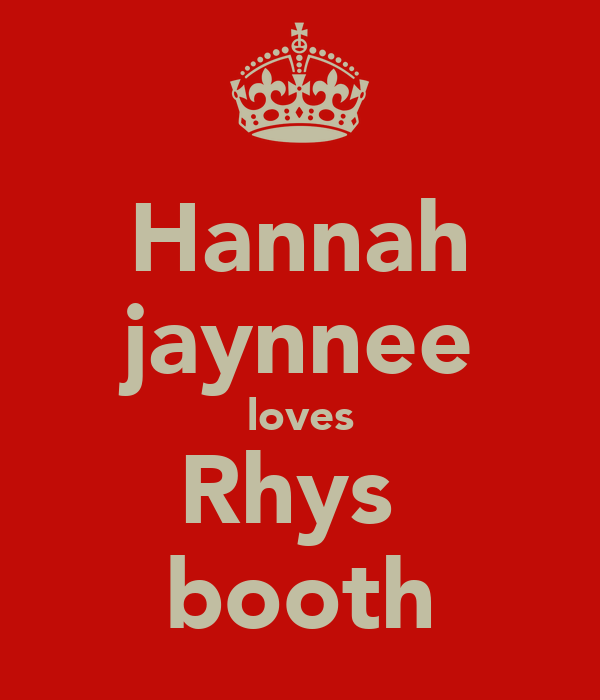 Hannah jaynnee loves Rhys  booth