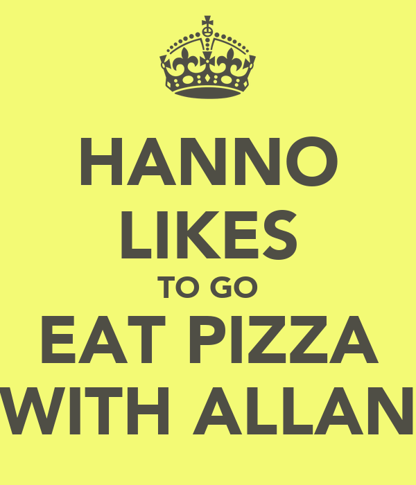 HANNO LIKES TO GO EAT PIZZA WITH ALLAN