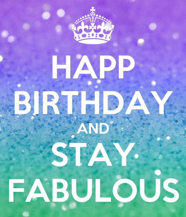 HAPP BIRTHDAY AND STAY FABULOUS