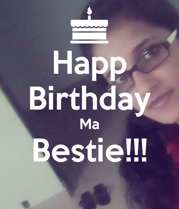 Happ Birthday Ma Bestie!!!