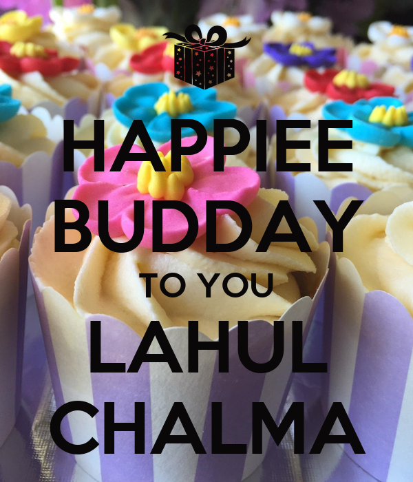 HAPPIEE BUDDAY TO YOU LAHUL CHALMA