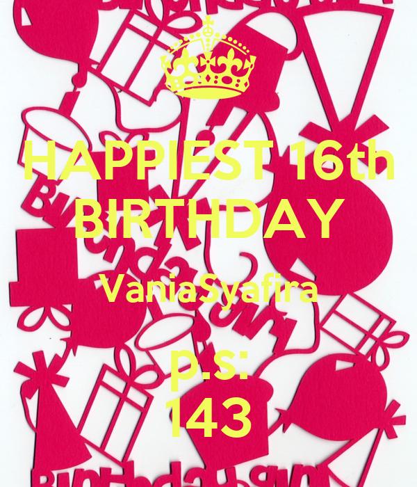 HAPPIEST 16th BIRTHDAY VaniaSyafira p.s: 143