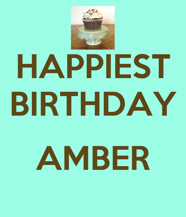 HAPPIEST BIRTHDAY  AMBER