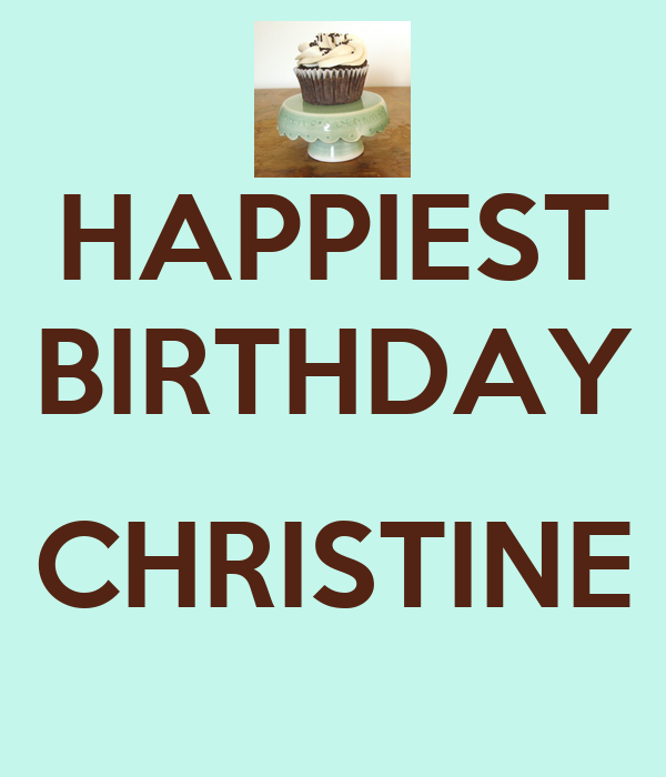 HAPPIEST BIRTHDAY  CHRISTINE