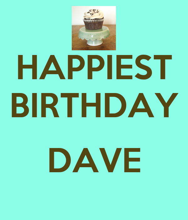 HAPPIEST BIRTHDAY  DAVE