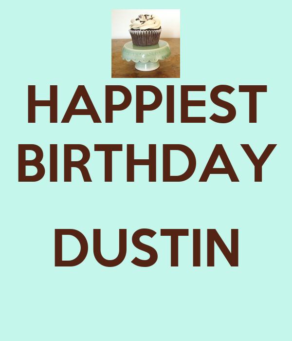 HAPPIEST BIRTHDAY  DUSTIN