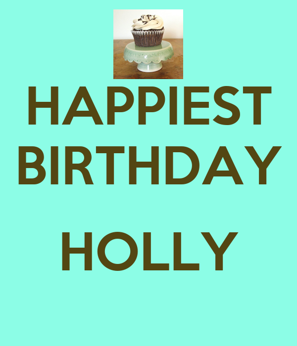 HAPPIEST BIRTHDAY  HOLLY