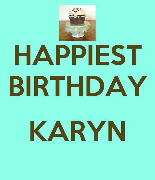 HAPPIEST BIRTHDAY  KARYN