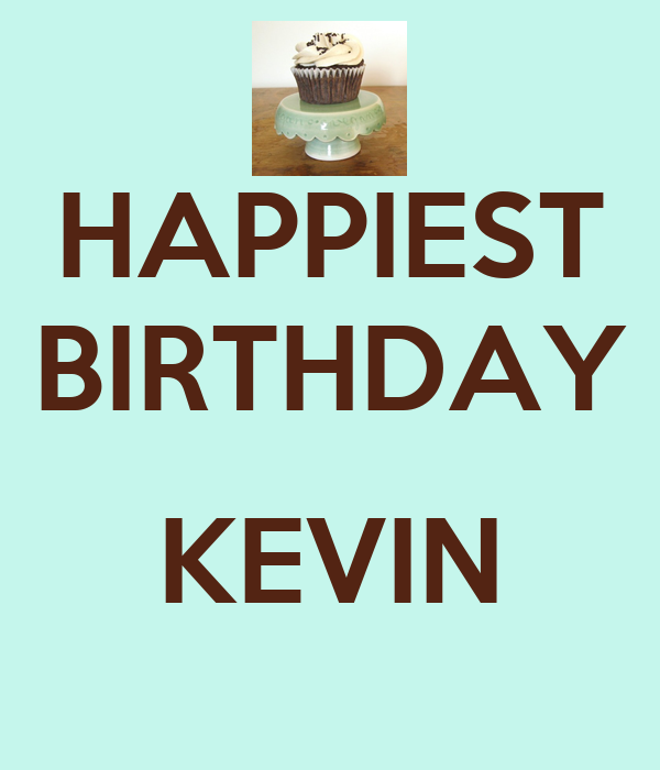 HAPPIEST BIRTHDAY  KEVIN