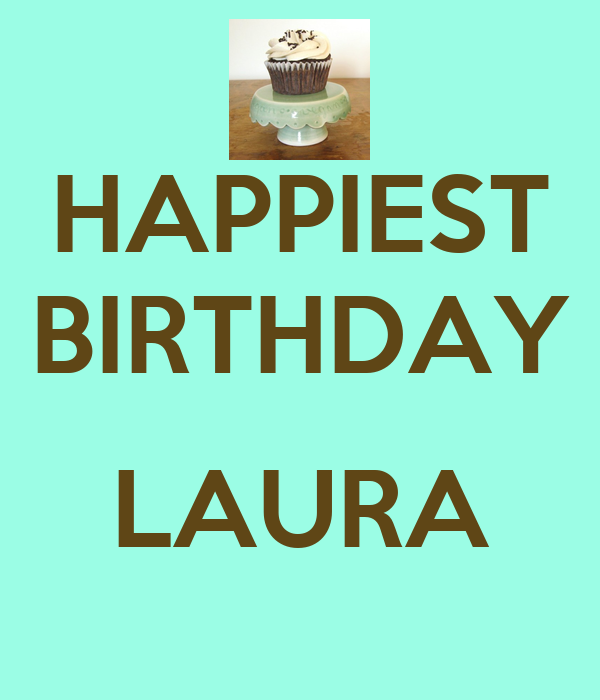 HAPPIEST BIRTHDAY  LAURA